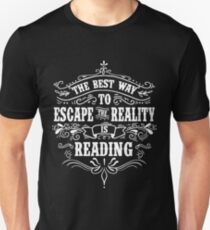 THE BEST WAY TO ESCAPE REALITY IS READING Unisex T-Shirt
