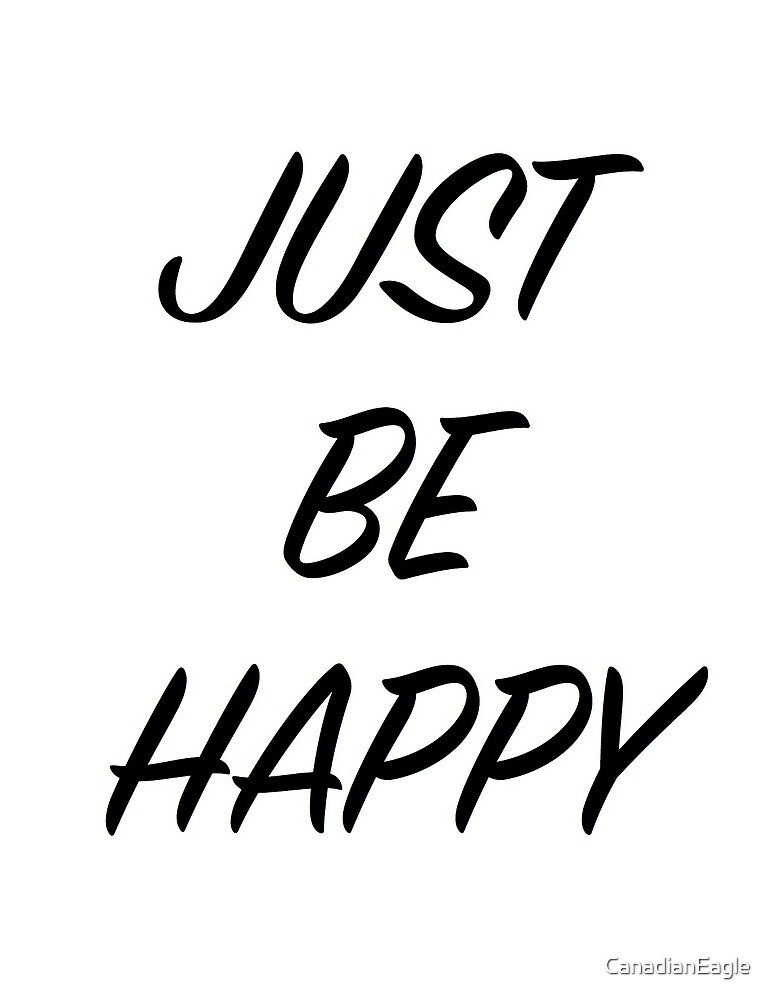 Just Be Happy Collection! by CanadianEagle