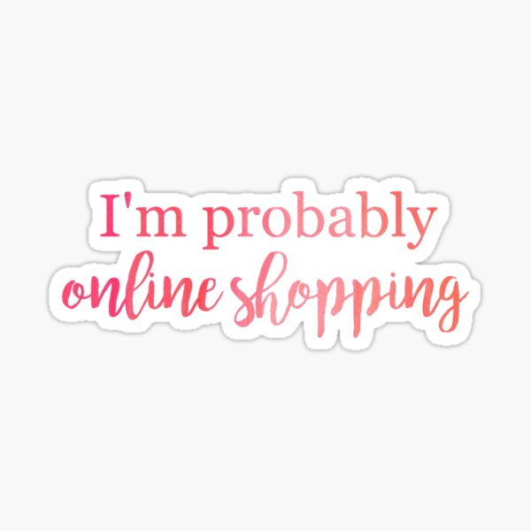 I'm Probably Online Shopping Sticker