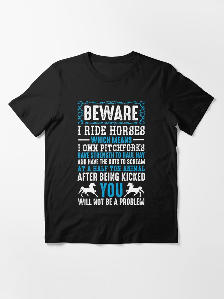 Alternate view of Beware I Ride Horses Funny Horse Lover Quotes Gift Essential T-Shirt