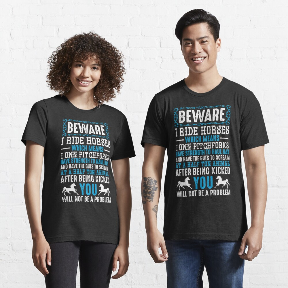 Beware I Ride Horses Funny Horse Lover Quotes Gift Essential T-Shirt