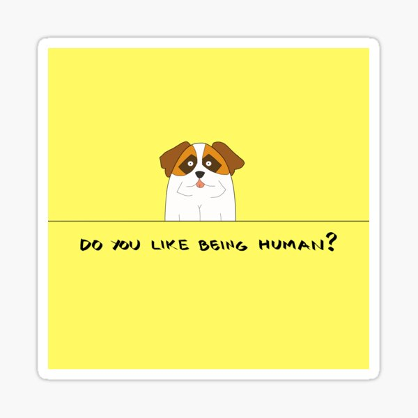 Do You Like Being Human? Sticker