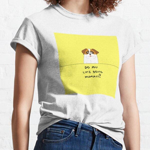 Do You Like Being Human? Classic T-Shirt