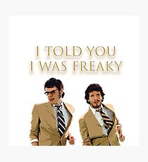 I Told You I Was Freaky (FOTC) Photographic Print