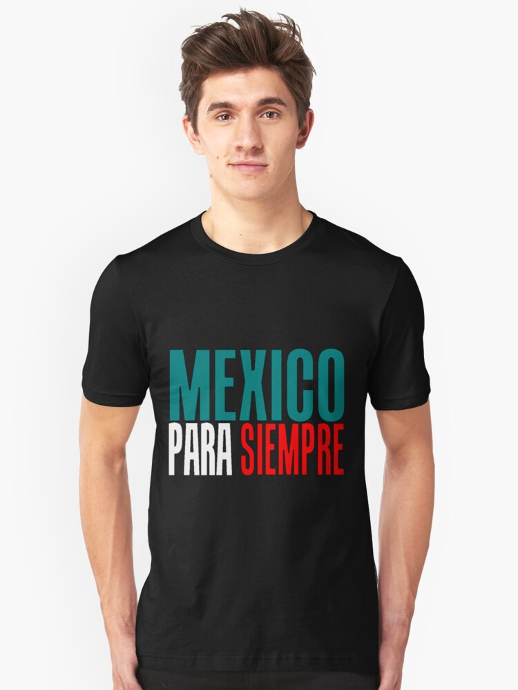 MEXICO PARA SIEMPRE (MEXICO FOREVER) Unisex T-Shirt Front