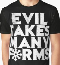 EVIL TAKES MANY FORMS Graphic T-Shirt