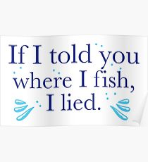 If I told you where I fish, I lied. Poster
