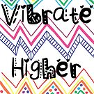 Vibrate Higher by sacil armstrong