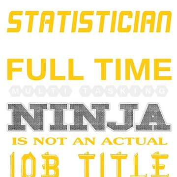 STATISTICIAN - JOB TITLE SHIRT AND HOODIE by Emmastone