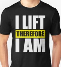 I Lift, Therefore I AM Unisex T-Shirt