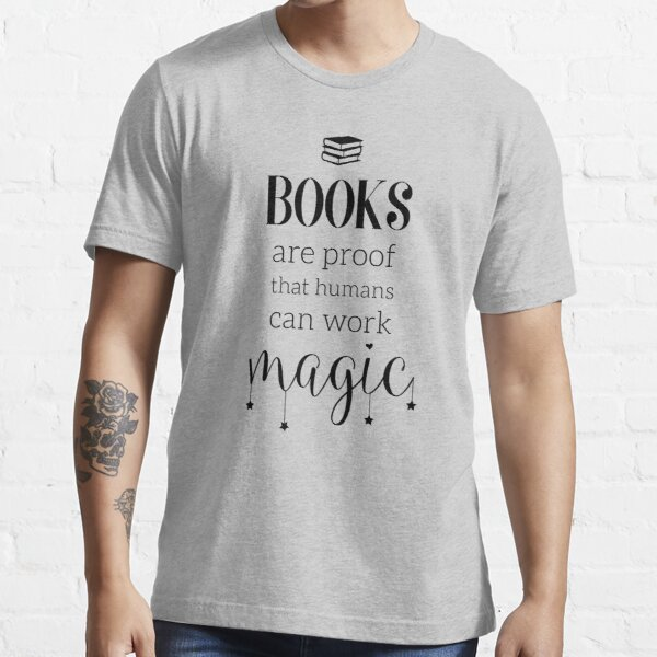 Books Are Proof that Humans Can Work Magic - Book Quote Essential T-Shirt