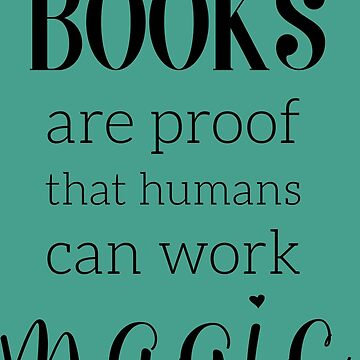 Books Are Proof that Humans Can Work Magic - Book Quote by LimerenceCreate