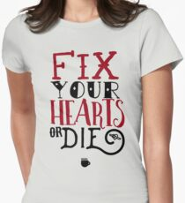 Fix Your Hearts or Die Womens Fitted T-Shirt