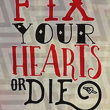 Fix Your Hearts or Die by batcatgraphics