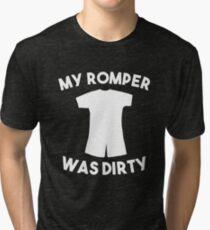 My Romper Was Dirty  Tri-blend T-Shirt
