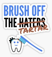 Brush off the haters/tartar Sticker