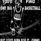 You'd Burn, Johnny - Popular 80s Movie and Sports Quote  by tommytidalwave