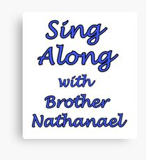 Sing Along with Brother Nathanael Canvas Print