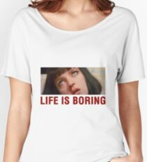 Life is boring (Pulp Fiction) - shirt phone and ipad case Women's Relaxed Fit T-Shirt
