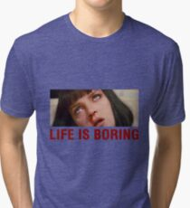 Life is boring (Pulp Fiction) Tri-blend T-Shirt