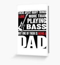 Being A Dad And Love Playing Bass T Shirt Greeting Card