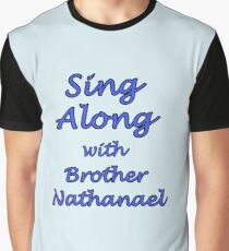 Sing Along with Brother Nathanael Graphic T-Shirt