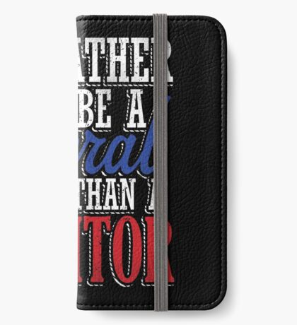 Rather be a Liberal than Traitor iPhone Wallet