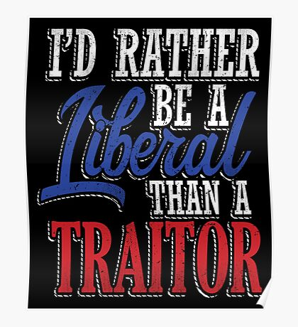 Rather be a Liberal than Traitor Poster