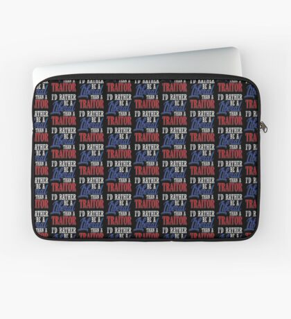 Rather be a Liberal than Traitor Laptop Sleeve