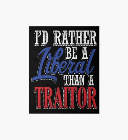Rather be a Liberal than Traitor Art Board