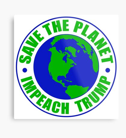 Save The Planet Impeach Trump Metal Print