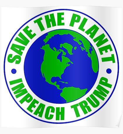 Save The Planet Impeach Trump Poster