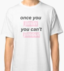 Once you Jimin, you can't Jimout  Classic T-Shirt