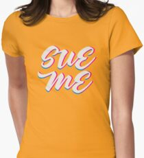Sue me [drag race] Womens Fitted T-Shirt