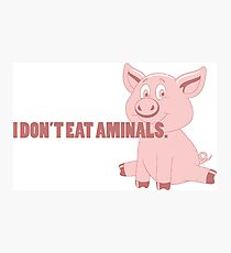 I Don't Eat Aminals  Photographic Print