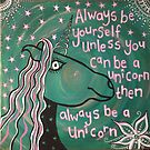 Always be yourself unless you can be a unicorn by Ruby Coupe