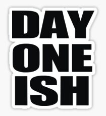Day One Ish Sticker