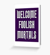 welcome foolish mortals - haunted mansion Greeting Card
