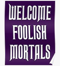 welcome foolish mortals - haunted mansion Poster