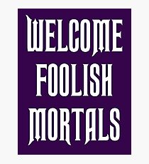 welcome foolish mortals - haunted mansion Photographic Print
