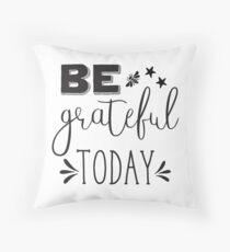 BE grateful Today Throw Pillow