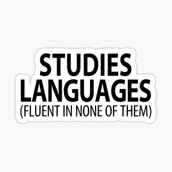 Studies Languages (Fluent in none of them) | Linguistics Sticker