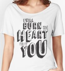 I'll burn the heart out of you, Moriarty Quote from Sherlock Women's Relaxed Fit T-Shirt
