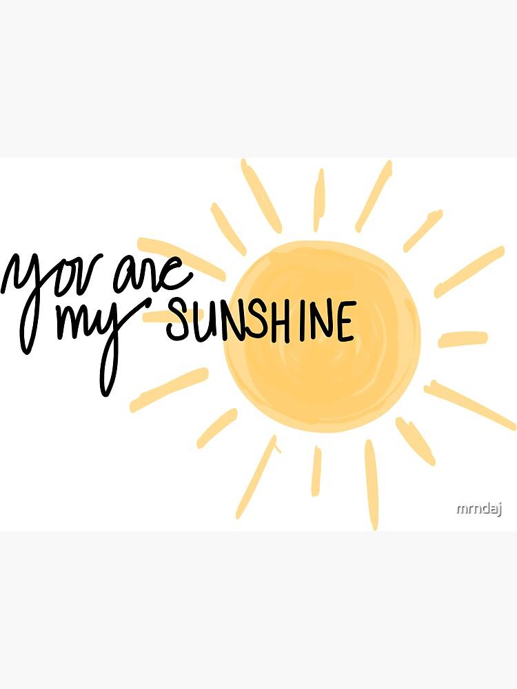 You are my Sunshine by mrndaj