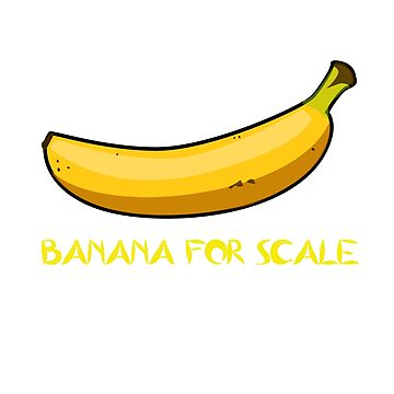 BANANA IS THE BEST SCALE by AndyRussell