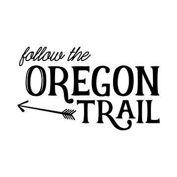 Follow the Oregon Trail by LabraDoodles