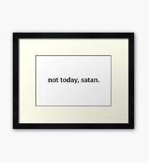 """Not Today, Satan"" Graphic Framed Print"
