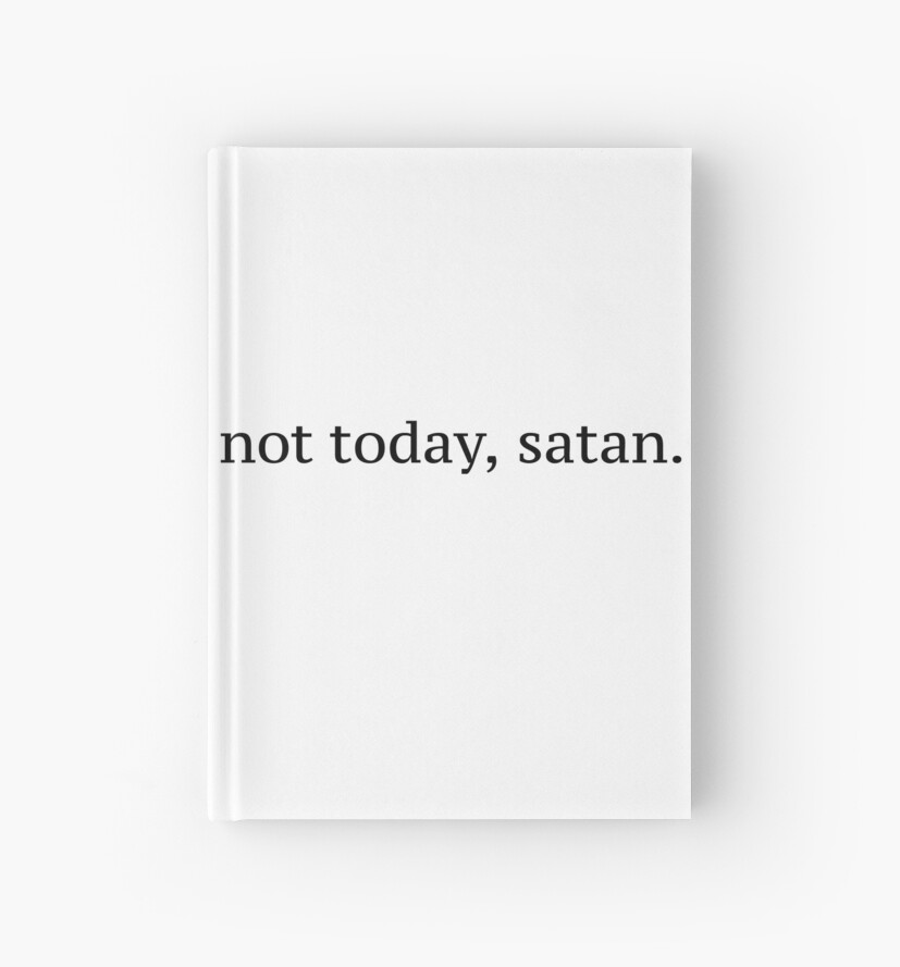 """Not Today, Satan"" Graphic by Sylviebinder"
