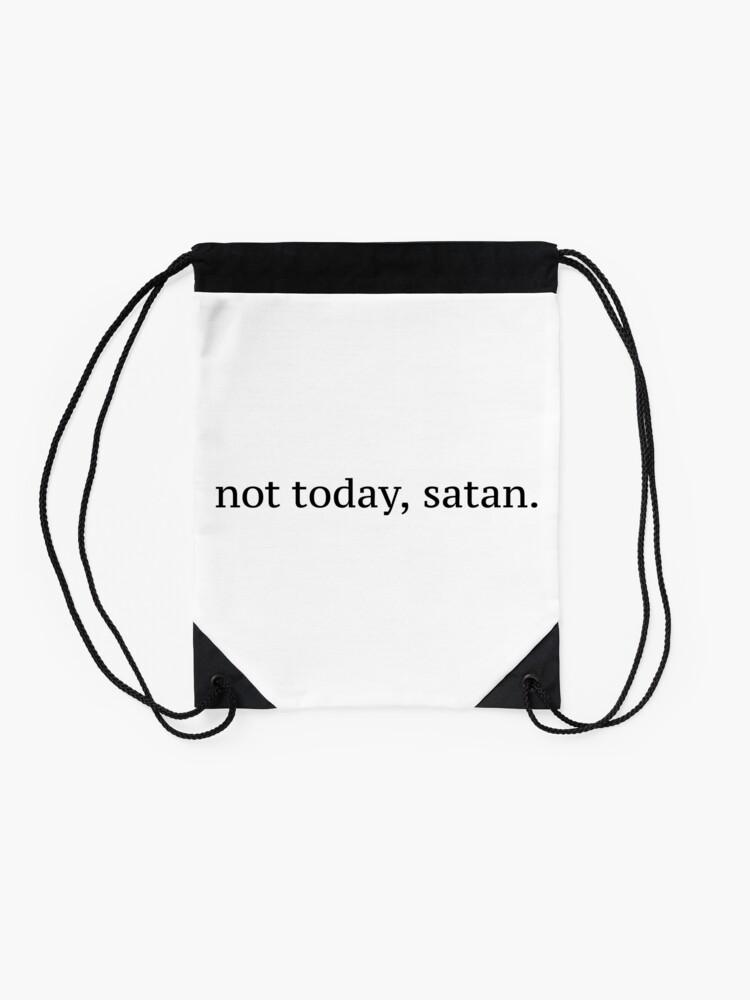 "Alternate view of ""Not Today, Satan"" Graphic Drawstring Bag"