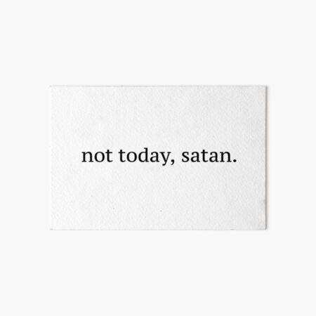 """Not Today, Satan"" Graphic Art Board Print"